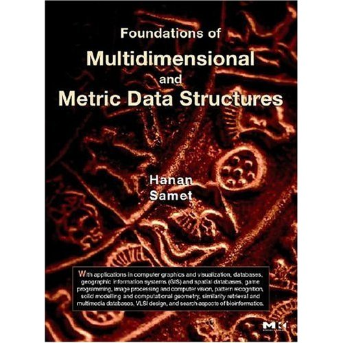 Foundation of Multidimensional and Metric Data Structures- Book by Hanan Samet